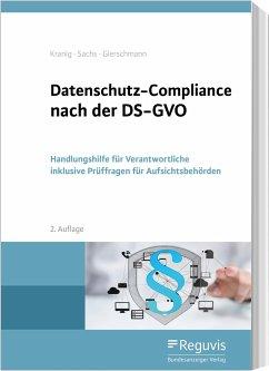 Datenschutz-Compliance nach der DS-GVO - Kranig, Thomas; Sachs, Andreas; Gierschmann, Markus