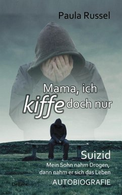 Mama, ich kiffe doch nur - Suizid - Mein Sohn nahm Drogen, dann nahm er sich das Leben - AUTOBIOGRAFIE - Russel, Paula