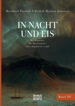 In Nacht und Eis - Johansen, Fredrik Hjalmar; Nordahl, Bernhard