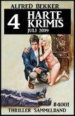 4 harte Krimis Juli 2019 - Thriller Sammelband 4001 (Alfred Bekker Thriller Sammlung, #45) (eBook, ePUB)