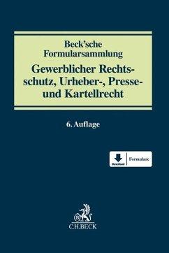 Beck'sche Formularsammlung Gewerblicher Rechtsschutz, Urheber-, Presse und Kartellrecht