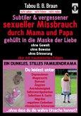 Subtiler & vergessener sexueller Missbrauch durch Mama und Papa: gehüllt in die Maske der Liebe