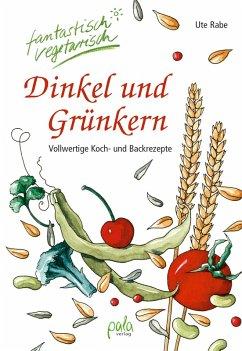 Dinkel und Grünkern (eBook, PDF) - Rabe, Ute