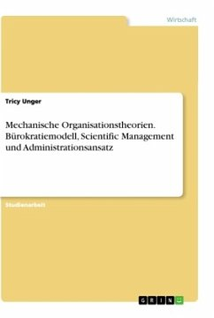 Mechanische Organisationstheorien. Bürokratiemodell, Scientific Management und Administrationsansatz