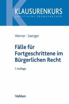 Fälle für Fortgeschrittene im Bürgerlichen Recht - Werner, Olaf;Saenger, Ingo