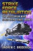 Strike Force Retaliation: The Relissarium Wars Space Opera, Part 3 (The Relissarium Wars Space Opera Series, #3) (eBook, ePUB)