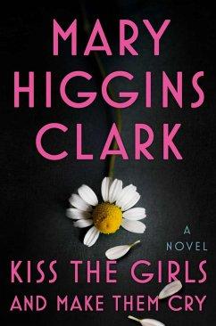 Kiss the Girls and Make Them Cry (eBook, ePUB) - Clark, Mary Higgins