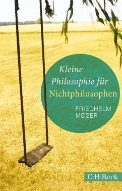 Kleine Philosophie für Nichtphilosophen (eBook, ePUB) - Moser, Friedhelm