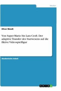Von Super-Mario bis Lara Croft. Der adaptive Transfer des Starwesens auf die fiktive Videospielfigur