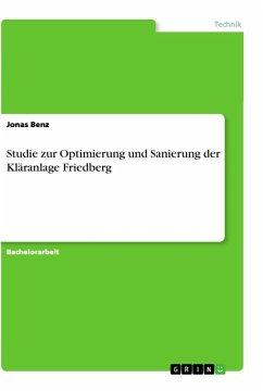 Studie zur Optimierung und Sanierung der Kläranlage Friedberg - Benz, Jonas