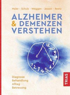 Alzheimer & Demenzen verstehen - Maier, Wolfgang; Schulz, Jörg B.; Weggen, Sascha; Jessen, Frank; Reetz, Kathrin