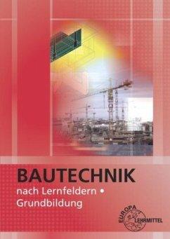 Bautechnik nach Lernfeldern - Ballay, Falk; Frey, Hansjörg; Kärcher, Siegfried; Kuhn, Volker; Traub, Martin; Werner, Horst
