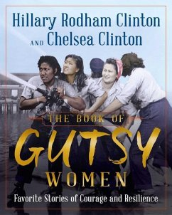 The Book of Gutsy Women: Favorite Stories of Courage and Resilience - Clinton, Hillary Rodham; Clinton, Chelsea