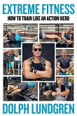 Extreme Fitness: How to Train Like an Action Hero