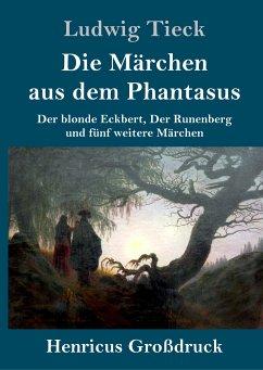 Die Märchen aus dem Phantasus (Großdruck) - Tieck, Ludwig