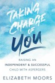 Taking Charge of You: Raising an Independent & Successful Child with Aspergers