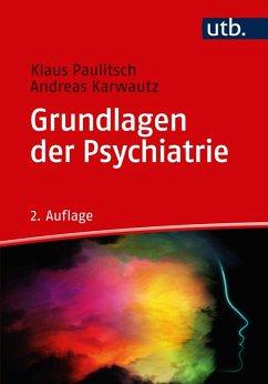 Grundlagen der Psychiatrie (eBook, ePUB) - Paulitsch, Klaus; Karwautz, Andreas