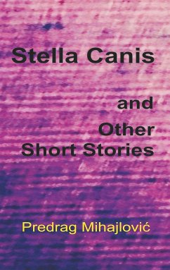 Stella Canis and Other Short Stories - Mihajlovic, Predrag