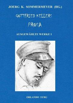 Gottfried Kellers Prosa. Ausgewählte Werke I