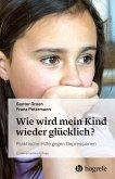 Wie wird mein Kind wieder glücklich? (eBook, PDF)