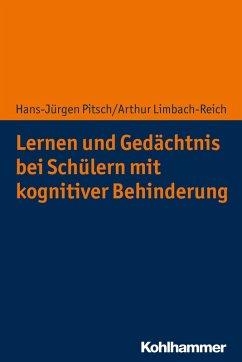 Lernen und Gedächtnis bei Schülern mit kognitiver Behinderung (eBook, ePUB) - Pitsch, Hans-Jürgen; Limbach-Reich, Arthur