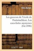 Les Graveurs de l'École de Fontainebleau. Les Eaux-Fortes Anonymes