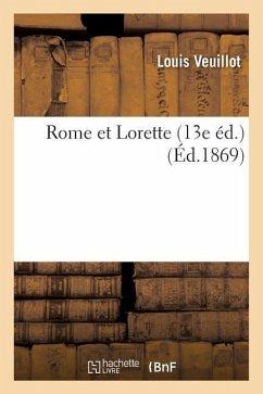 Rome et Lorette 13e éd. - Veuillot, Louis