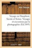 Voyage En Dauphiné, Savoie Et Suisse. Voyages Et Excursions Par La Photographie
