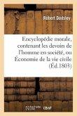 Encyclopédie Morale, Contenant Les Devoirs de l'Homme En Société, Ou Économie de la Vie Civile