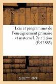 Lois Et Programmes de l'Enseignement Primaire Et Maternel. 2e Édition: Revisée Et Augmentée de Tous Les Documents Officiels Jusqu'au 1er Juillet 1883