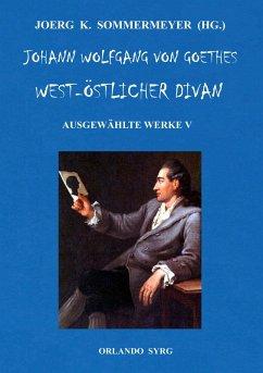 Johann Wolfgang von Goethes West-östlicher Divan, Hermann und Dorothea (eBook, ePUB)