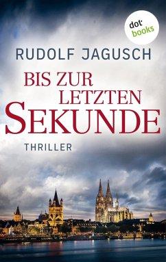 Bis zur letzten Sekunde (eBook, ePUB) - Jagusch, Rudolf