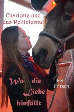 Charlotte und das Reitinternat - Wo die Liebe hinfällt (eBook, ePUB) - Fritsch, Feli