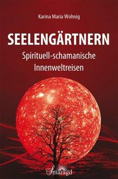 Seelengärtnern (eBook, ePUB) - Wohnig, Karina Maria