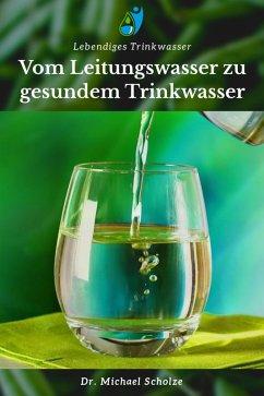Vom Leitungswasser zu gesundem Trinkwasser (eBook, ePUB) - Scholze, Michael