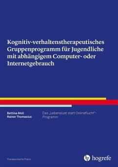 Kognitiv- verhaltenstherapeutisches Gruppenprogramm für Jugendliche mit abhängigem Computer- oder Internetgebrauch (eBook, PDF) - Thomasius, Rainer; Moll, Bettina