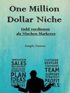 One Million Dollar Niche (eBook, ePUB) - Passion, Simply