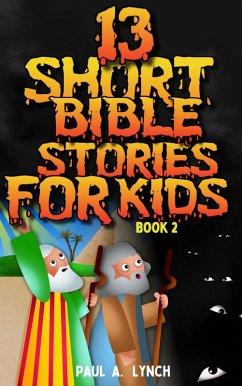 13 Short Bible Stories For Kids (eBook, ePUB) - Lynch, Paul A.