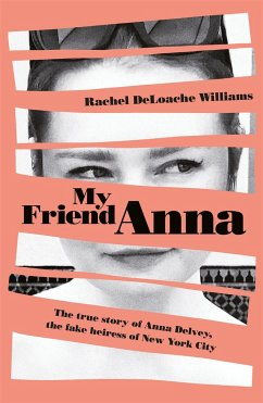 My Friend Anna: The true story of the fake heiress of New York City - Williams, Rachel DeLoache