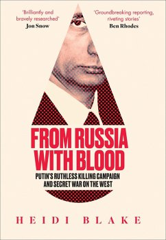 From Russia with Blood: Putin's Ruthless Killing Campaign and Secret War on the West (eBook, ePUB) - Blake, Heidi
