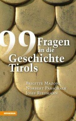 99 Fragen an die Geschichte Tirols - Mazohl, Brigitte;Parschalk, Norbert;Riedmann, Josef