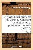 La guerre d'Italie Mémoires du Comte D. Contenant quantité de choses particulières secrètes Tome 1