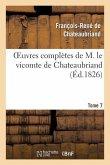 Oeuvres complètes de M. le vicomte de Chateaubriand, Tome 07