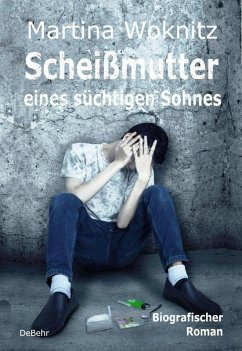 Scheißmutter eines süchtigen Sohnes - Biografischer Roman (eBook, ePUB) - Woknitz, Martina