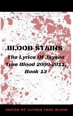 Blood Stains: The Lyrics Of Jaysen True Blood 2000-2011, Book 13 (eBook, ePUB) - Blood, Jaysen True