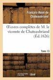 Oeuvres complètes de M. le vicomte de Chateaubriand, Tome 13