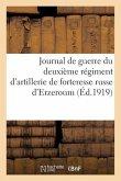 Journal de Guerre Du Deuxième Régiment d'Artillerie de Forteresse Russe d'Erzeroum