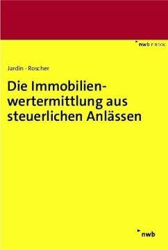 Die Immobilienwertermittlung aus steuerlichen Anlässen (eBook, PDF) - Jardin, Andreas; Roscher, Michael