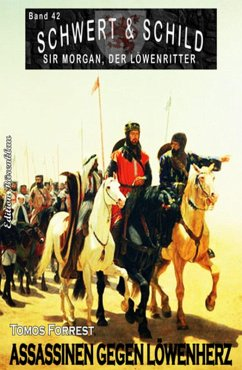 Schwert und Schild - Sir Morgan, der Löwenritter Band 42: Assassinen gegen Löwenherz (eBook, ePUB) - Forrest, Tomos