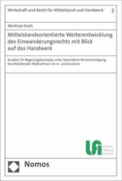 Mittelstandsorientierte Weiterentwicklung des Einwanderungsrechts mit Blick auf das Handwerk - Kluth, Winfried